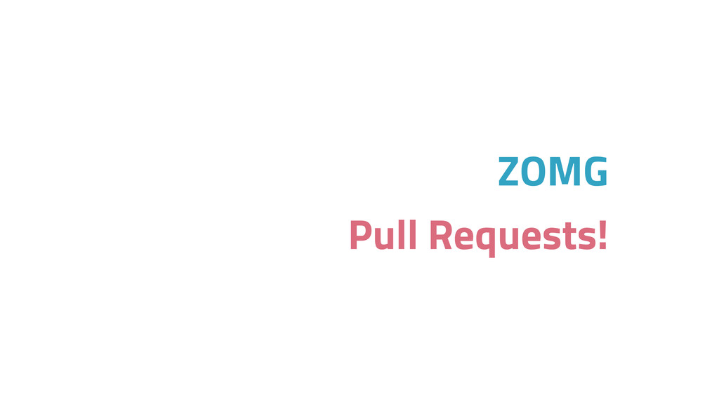ZOMG Pull Requests!