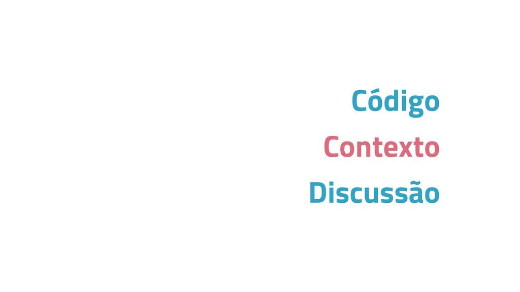 Código Contexto Discussão