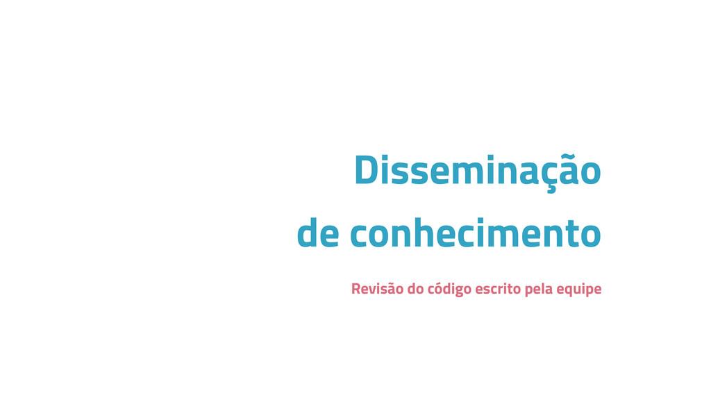 Disseminação de conhecimento Revisão do código ...