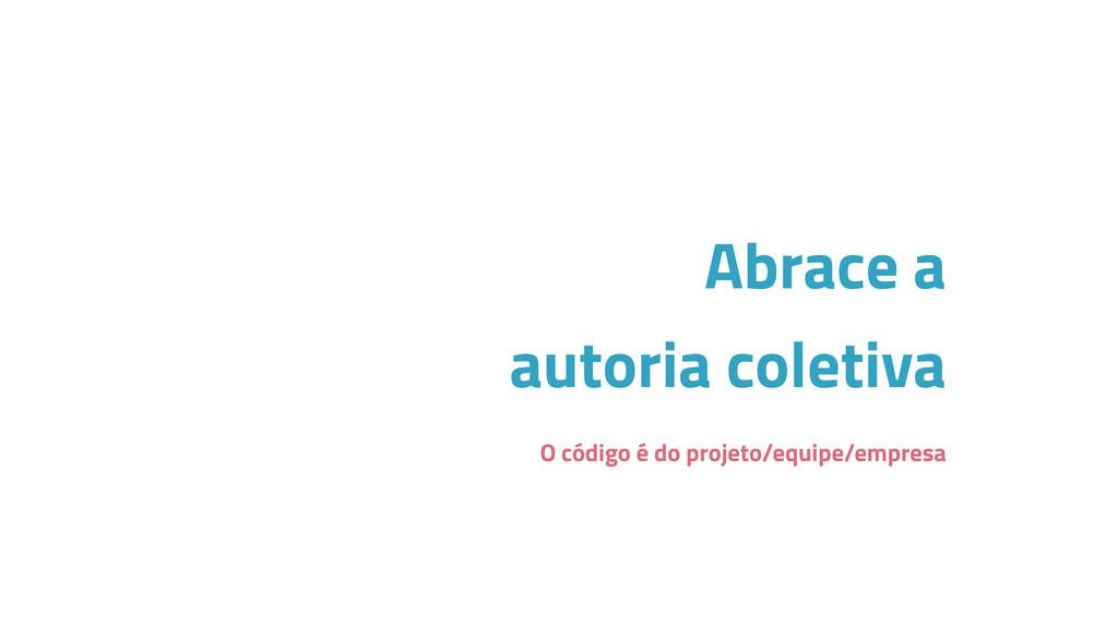 Abrace a autoria coletiva O código é do projeto...