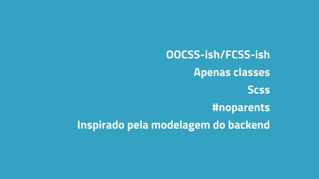 OOCSS-ish/FCSS-ish Apenas classes Scss #noparen...