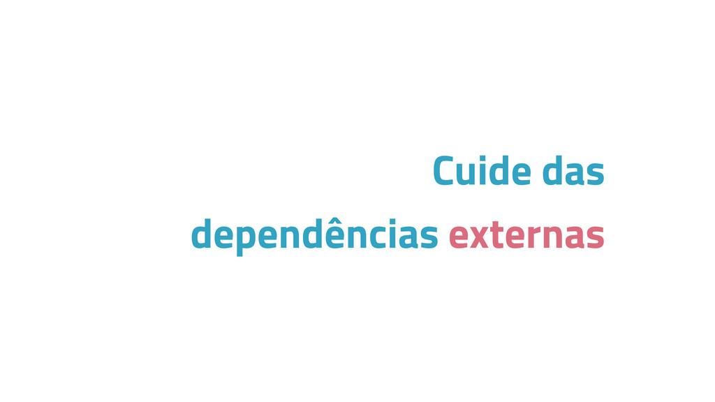Cuide das dependências externas