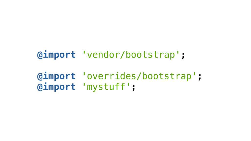 @import 'vendor/bootstrap'; ! @import 'override...