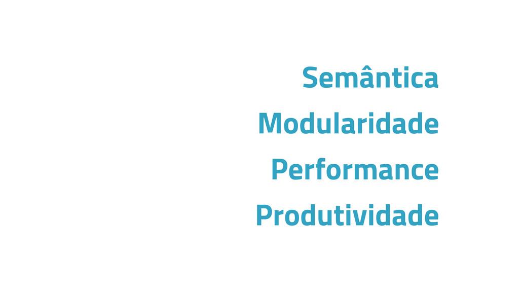Semântica Modularidade Performance Produtividade
