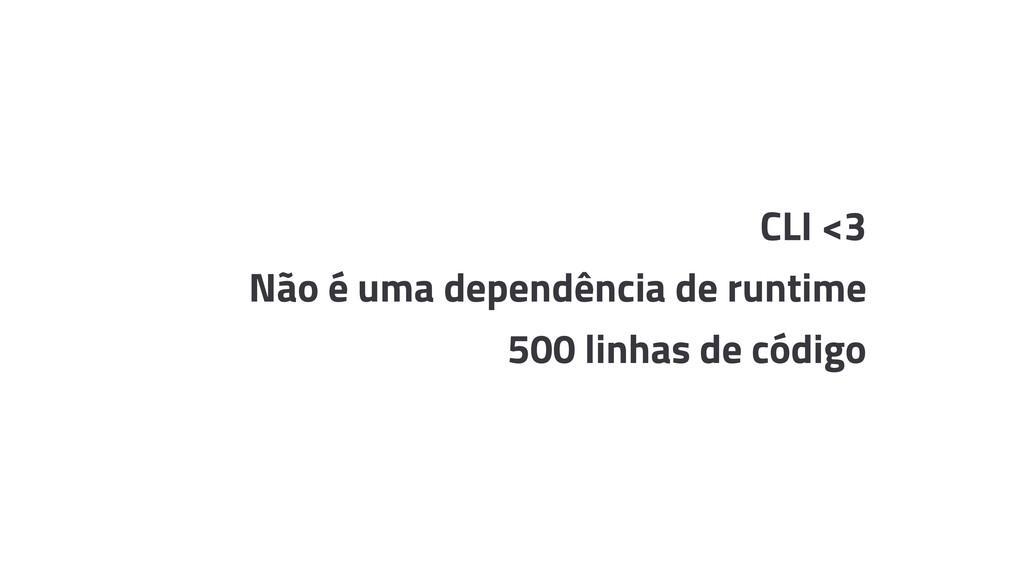 CLI <3 Não é uma dependência de runtime 500 lin...