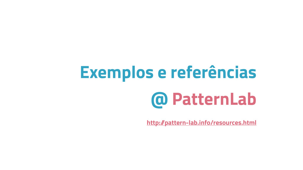 http:/ /pattern-lab.info/resources.html Exemplo...