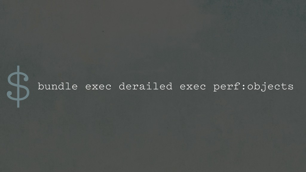 $bundle exec derailed exec perf:objects
