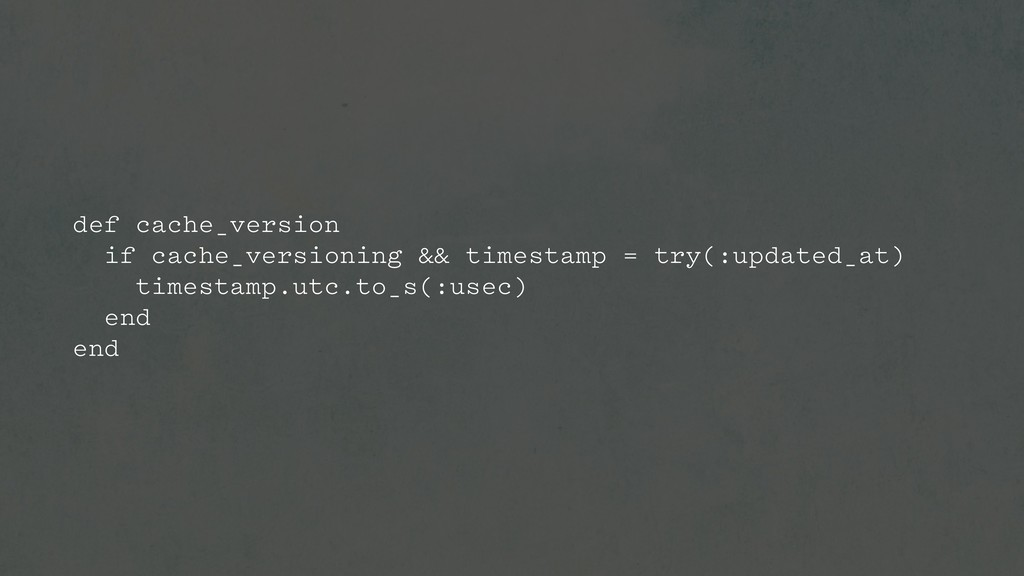 def cache_version if cache_versioning && timest...
