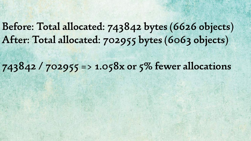 Before: Total allocated: 743842 bytes (6626 obj...