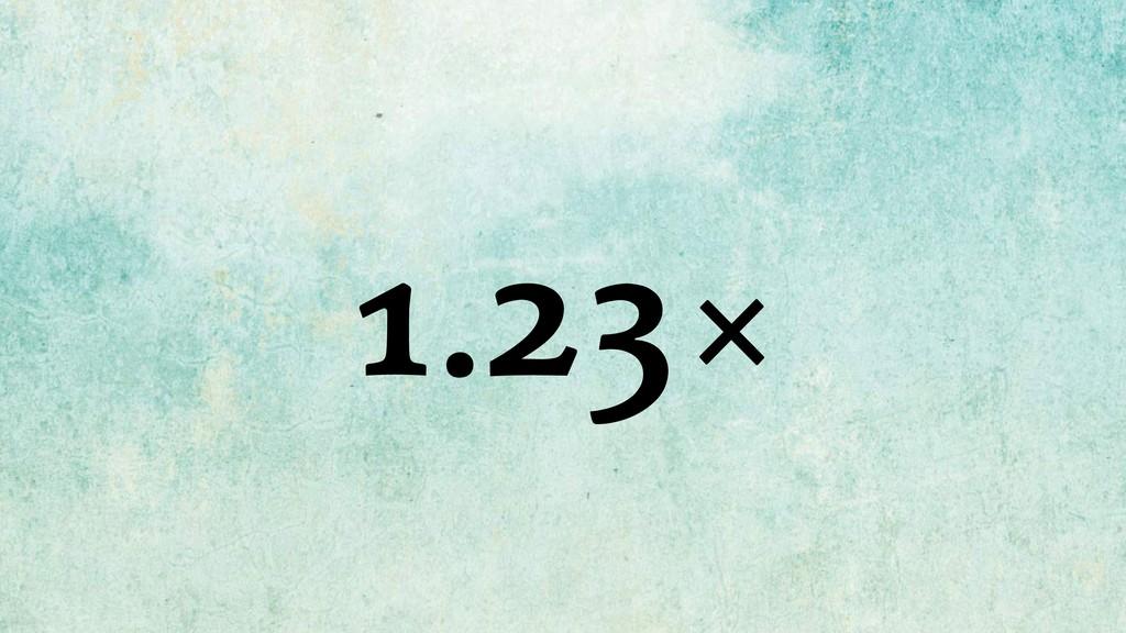 1.23×