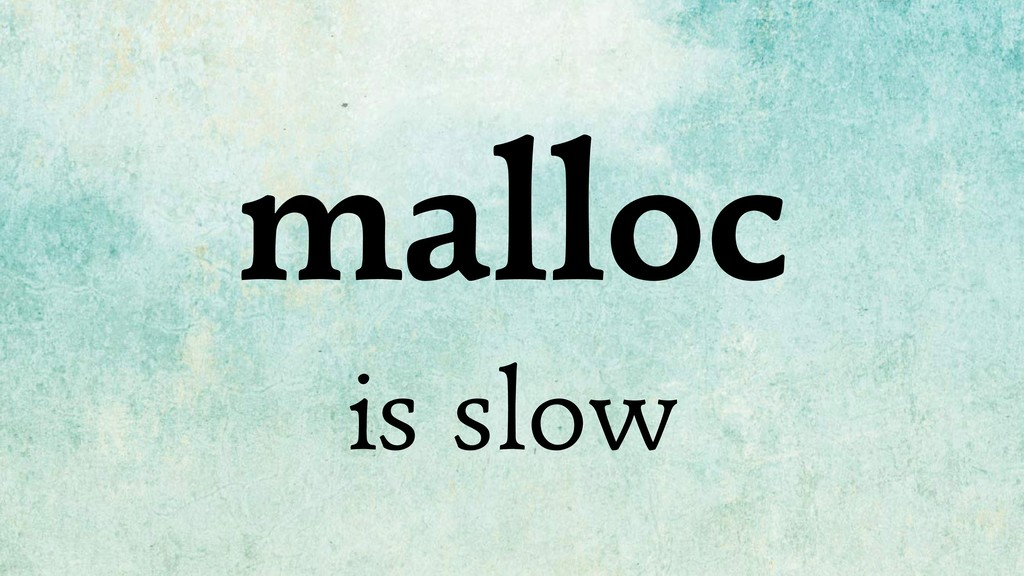 malloc is slow