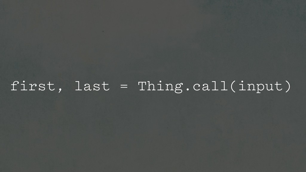 first, last = Thing.call(input)