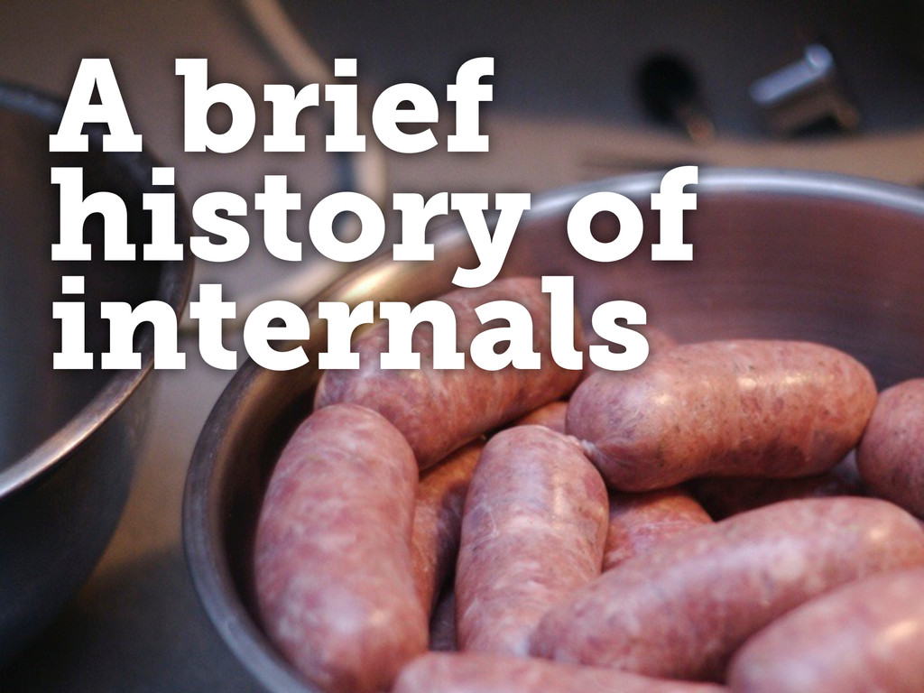 A brief history of internals