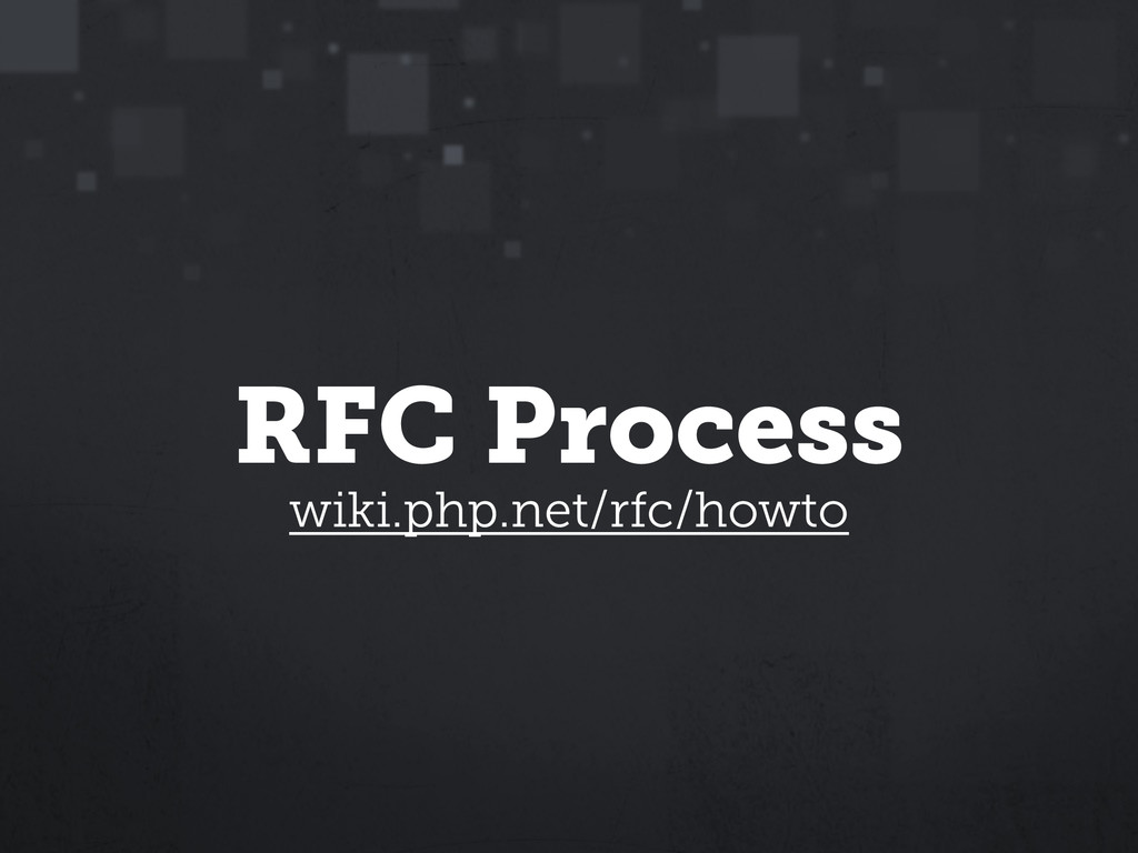 RFC Process wiki.php.net/rfc/howto