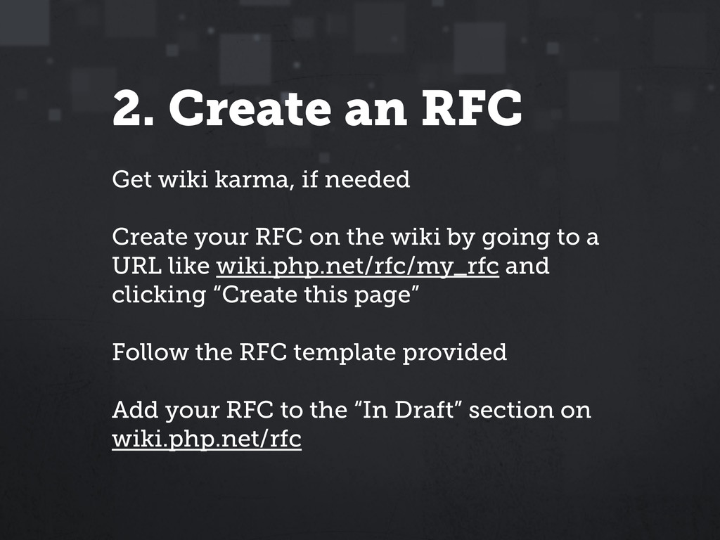 2. Create an RFC Get wiki karma, if needed Crea...