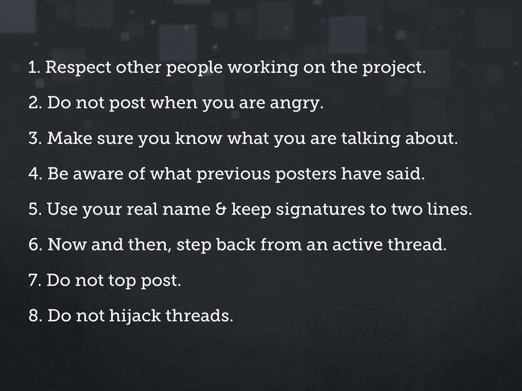 1. Respect other people working on the project....