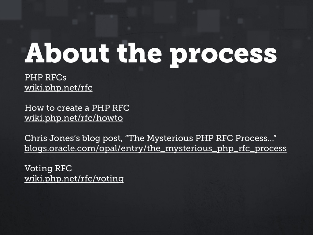About the process PHP RFCs wiki.php.net/rfc How...