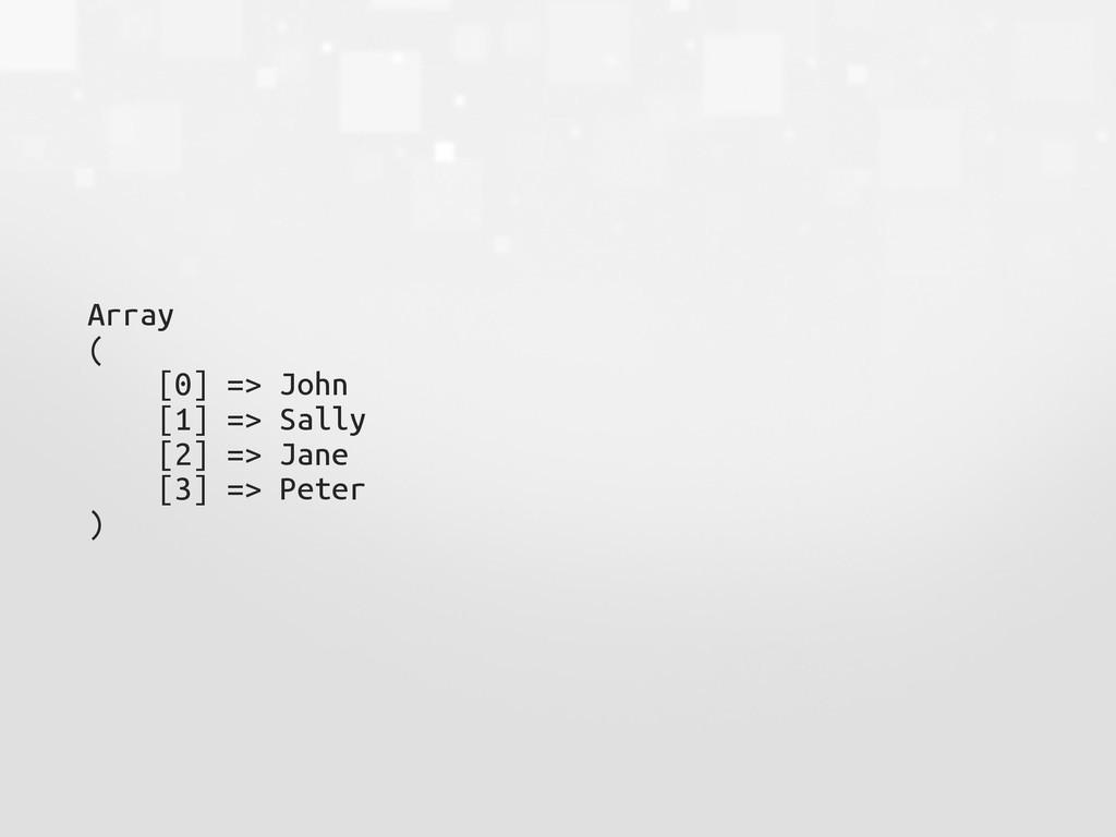 Array ( [0] => John [1] => Sally [2] => Jane [3...