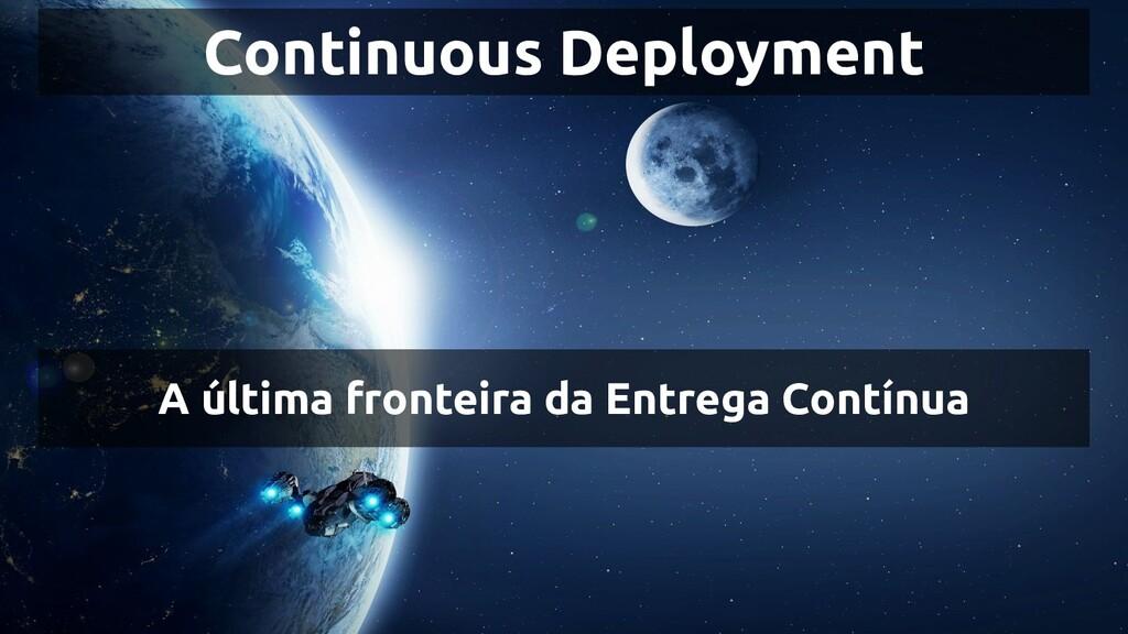 Continuous Deployment A última fronteira da Ent...