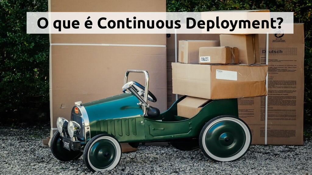 O que é Continuous Deployment?