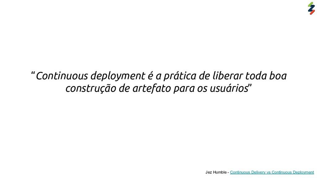 """Continuous deployment é a prática de liberar t..."