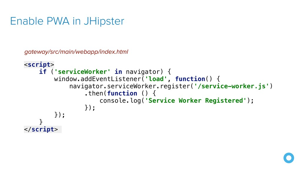 Enable PWA in JHipster <script> if ('serviceWor...