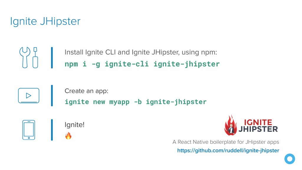 Create an app: ignite new myapp -b ignite-jhips...