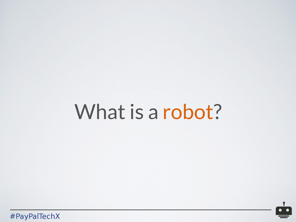 #PayPalTechX What is a robot?