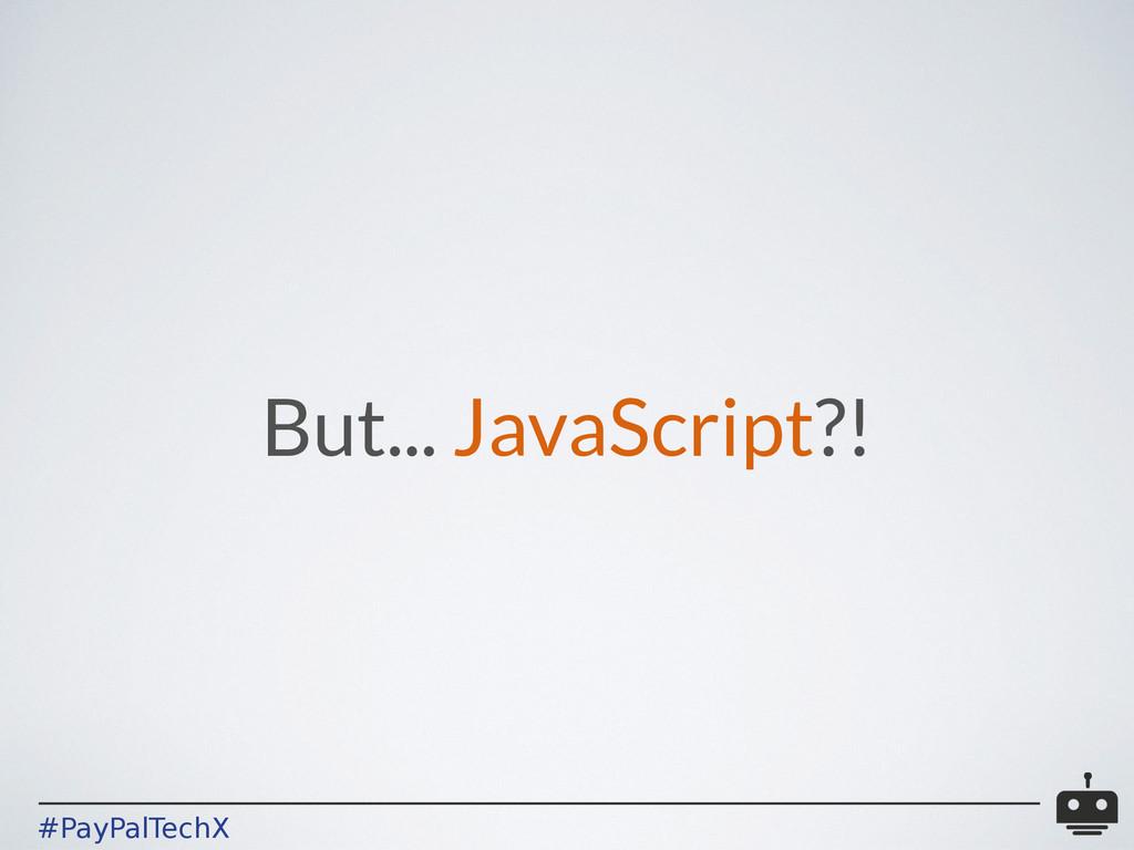 #PayPalTechX But... JavaScript?!