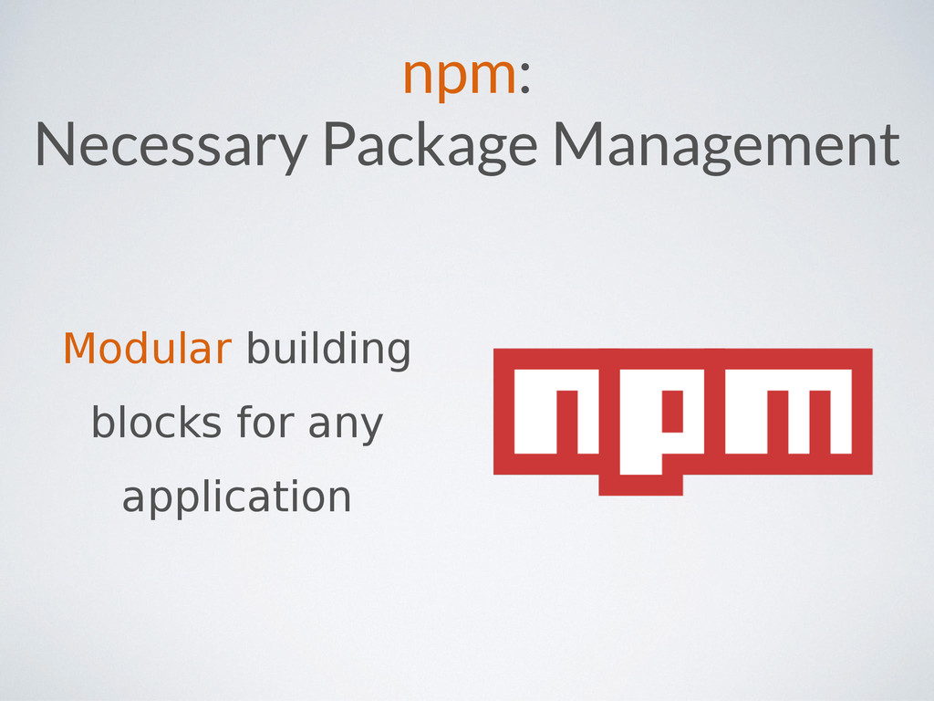 npm: Necessary Package Management Modular build...