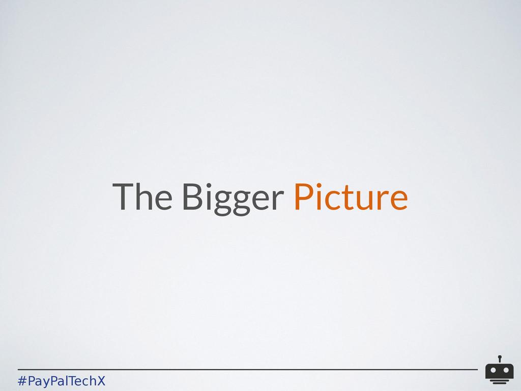 #PayPalTechX The Bigger Picture