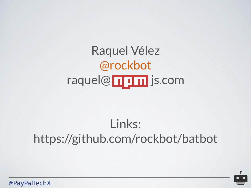 #PayPalTechX Raquel Vélez @rockbot raquel@ js.c...