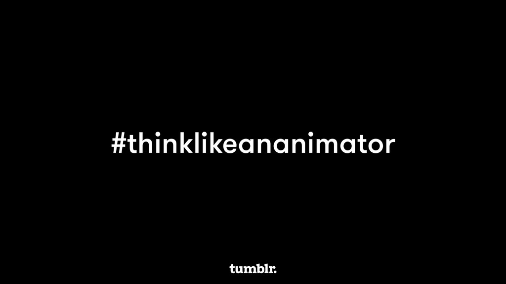 #thinklikeananimator