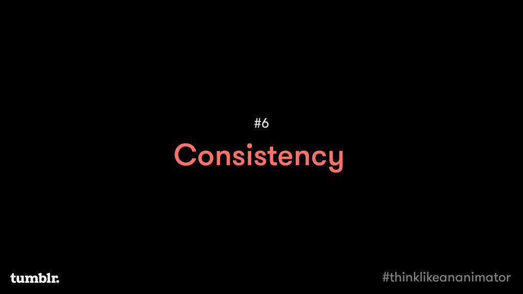 Consistency #6 #thinklikeananimator