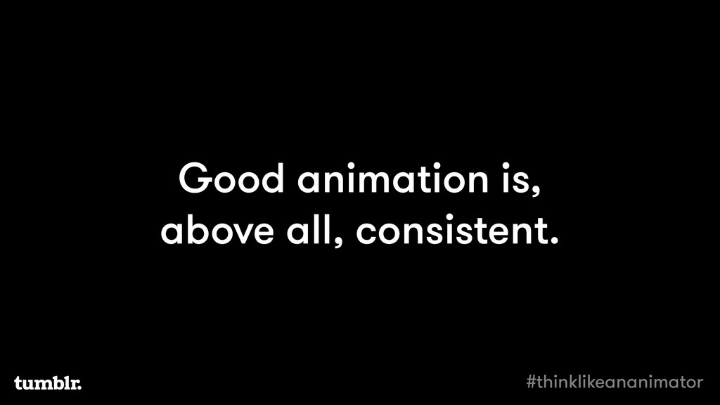 Good animation is, above all, consistent. #thin...