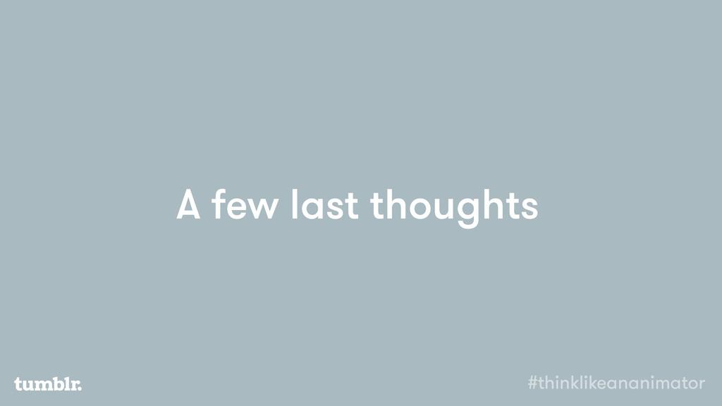 A few last thoughts #thinklikeananimator