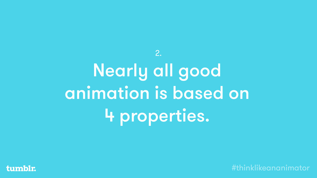 Nearly all good animation is based on 4 propert...