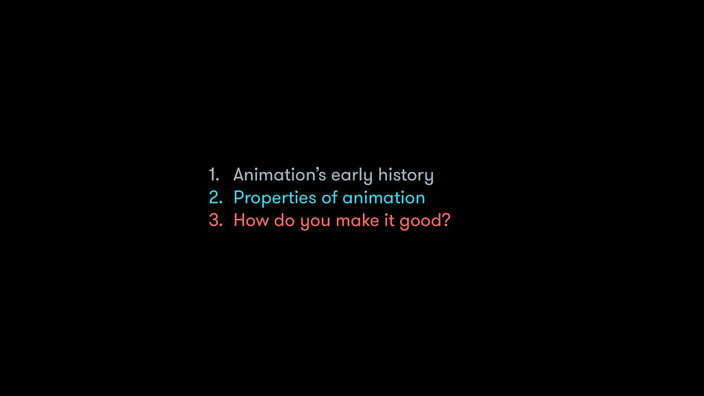 1. Animation's early history 2. Properties of a...