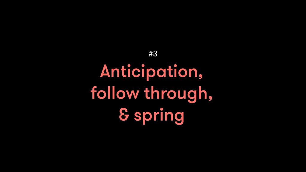 Anticipation, follow through, & spring #3