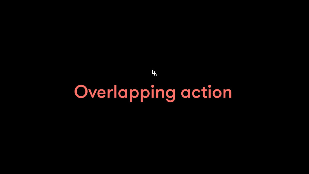 Overlapping action 4.