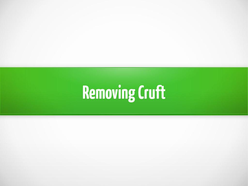 Removing Cruft