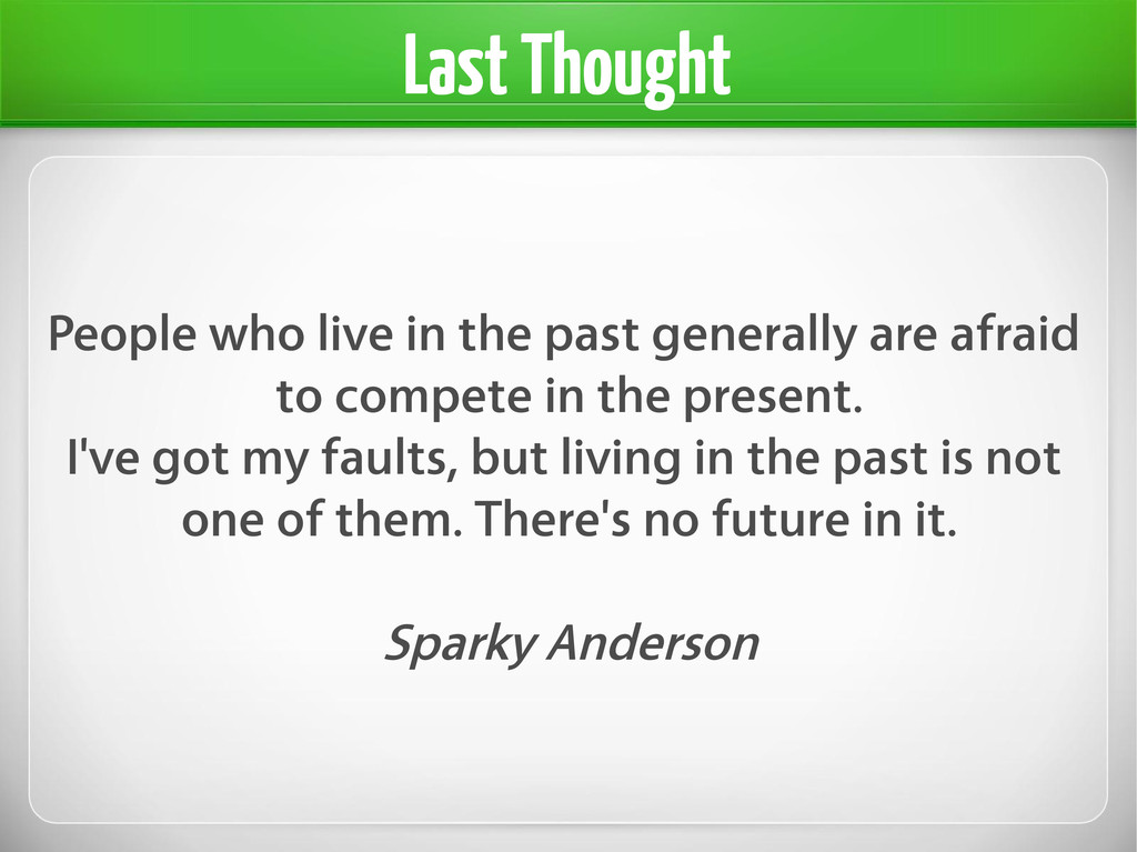 People who live in the past generally are afrai...