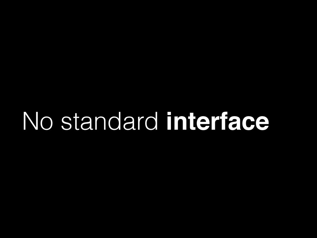 No standard interface