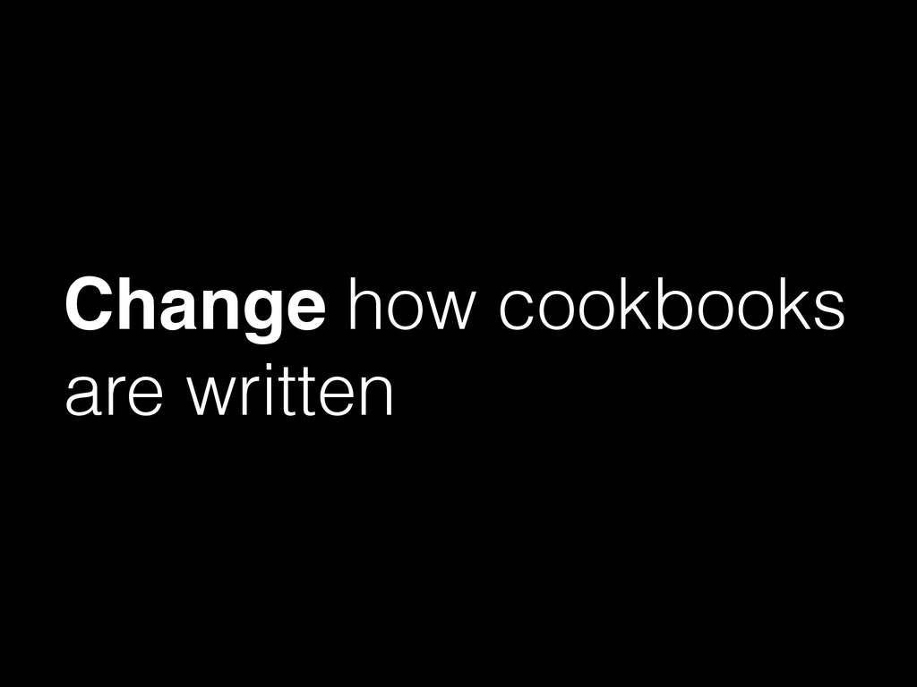 Change how cookbooks are written