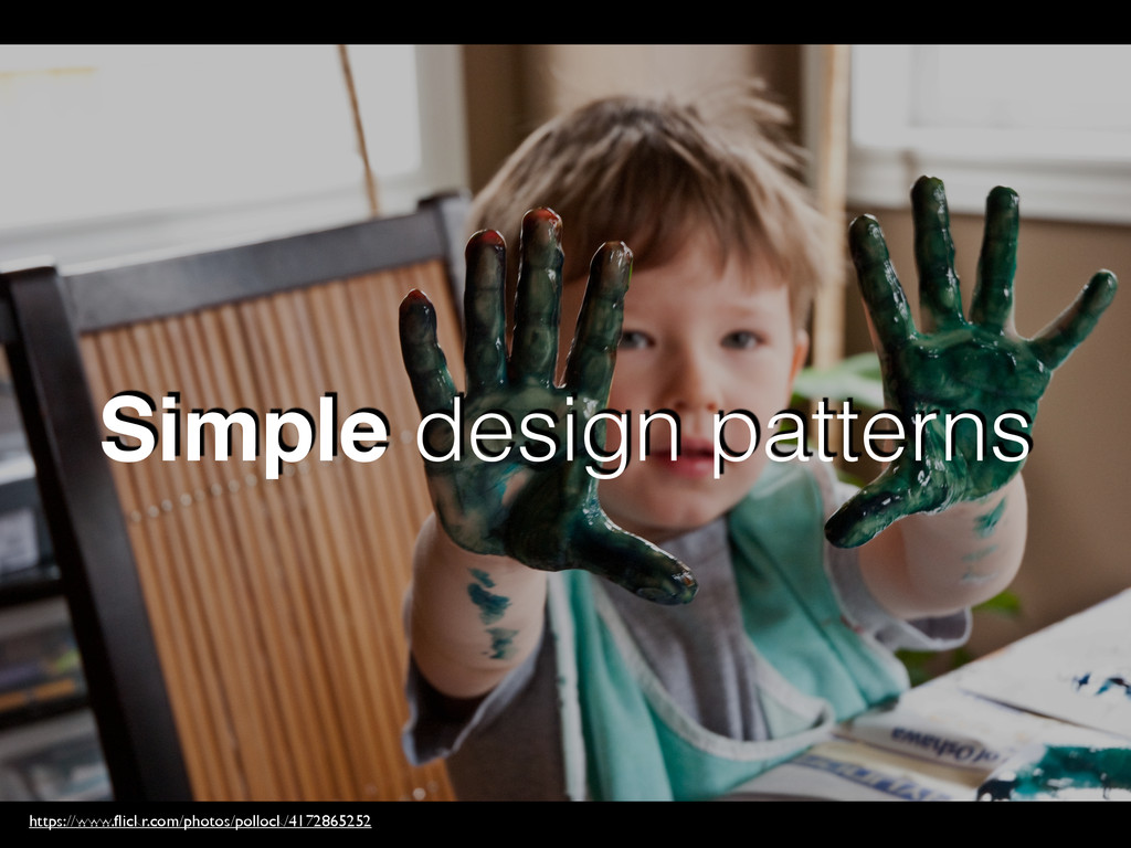Simple design patterns https://www.flickr.com/ph...