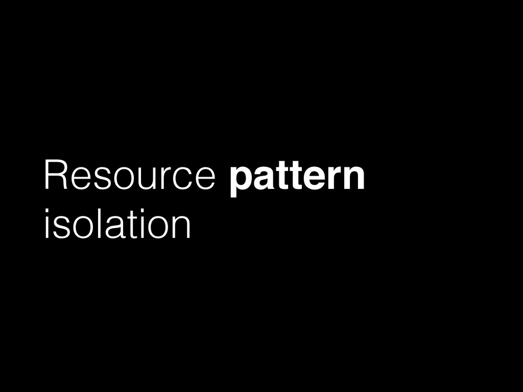 Resource pattern isolation