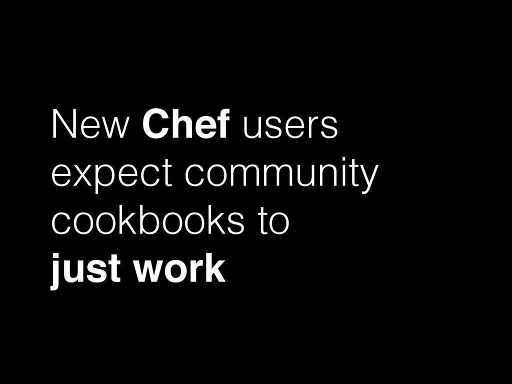 New Chef users expect community cookbooks to ju...
