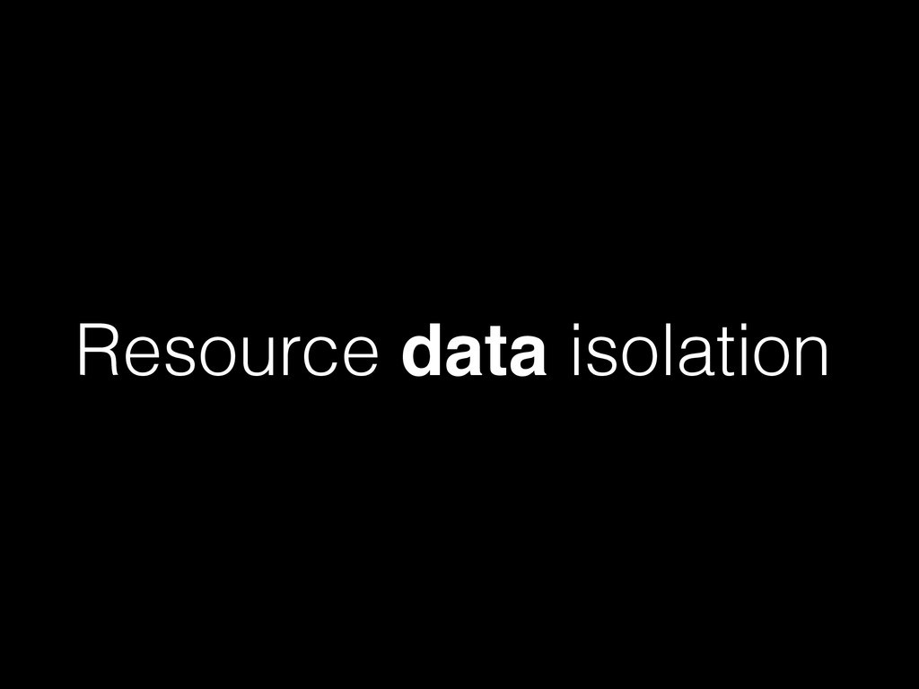 Resource data isolation