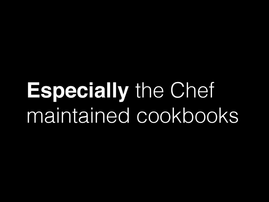 Especially the Chef maintained cookbooks