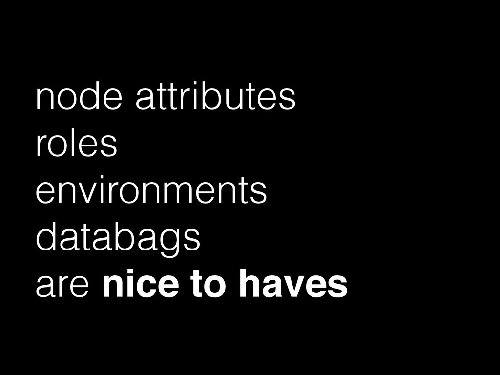 node attributes roles environments databags are...